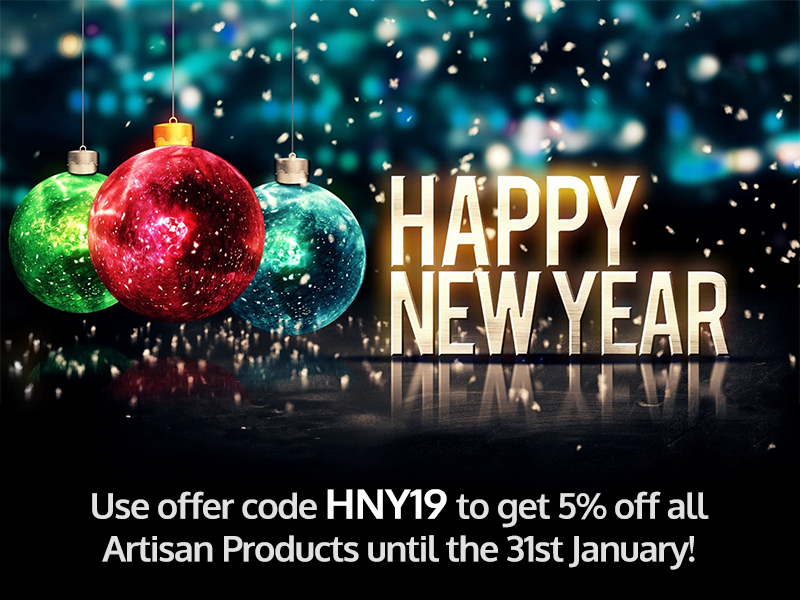Happy New Year! Use offer code HNY19 to get 5% off all Artisan Products until 31st January